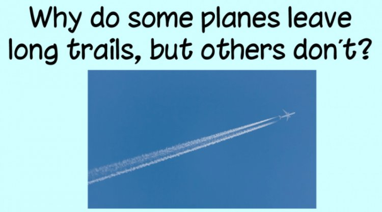 Why do some planes leave long trails, but others don't