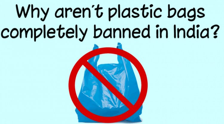 Why aren't plastic bags completely banned in India?
