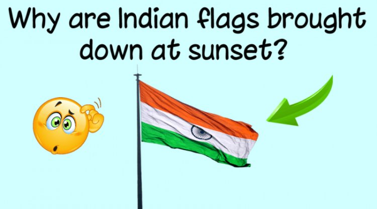 Why are Indian flags brought down at sunset